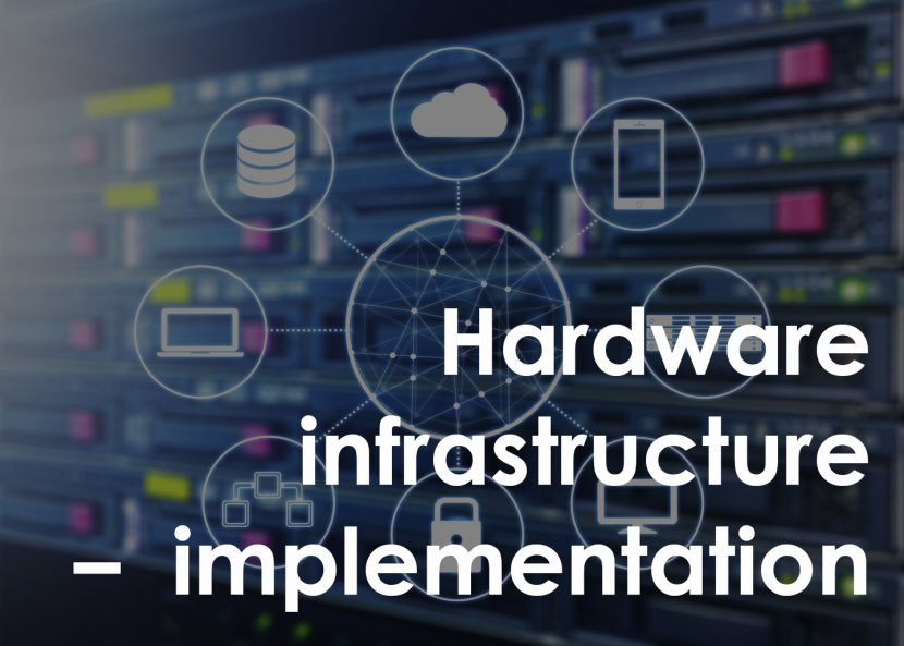 Hardware infrastructure – design and implementation