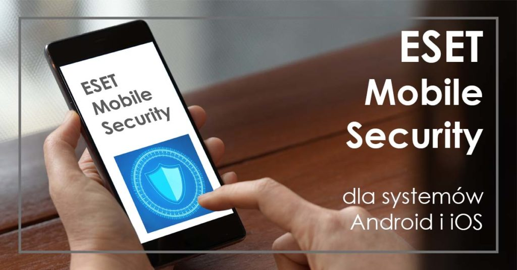 ESET Mobile Security dla Android i iOS